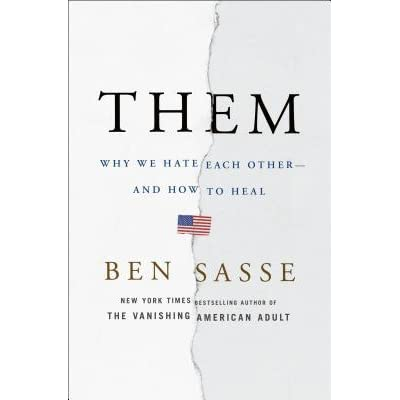 Them: Why We Hate Each Other - and How to Heal by Ben Sasse