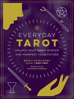 Everyday Tarot: Unlock Your Inner Wisdom and Manifest Your