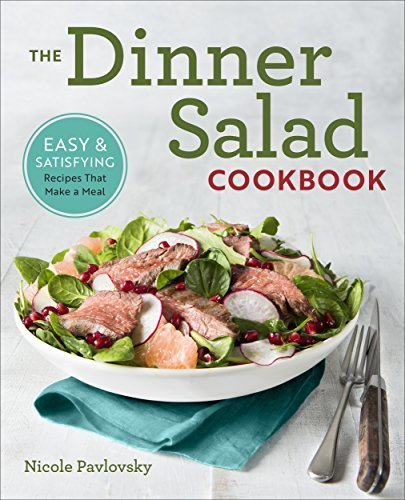 The Dinner Salad Cookbook Easy & Satisfying Recipes That Make a Meal