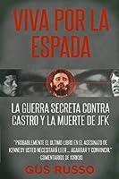 VIVA POR LA ESPADA: LA GUERRA SECRETA CONTRA CASTRO Y LA MUERTE DE JFK