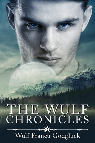 The Wulf Chronicles (WulfChron, #1) by Wulf Francú Godgluck