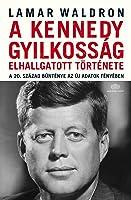 A Kennedy-gyilkosság elhallgatott története - A 20. század bűnténye az új adatok fényében