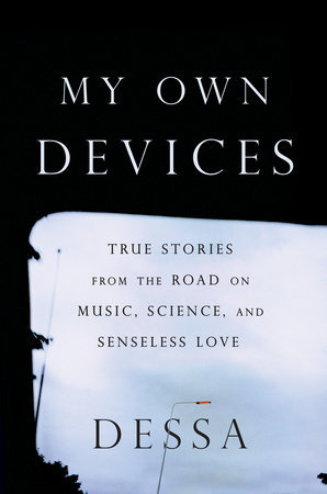 My Own Devices: Essays From the Road on Music, Science, and Senseless Love