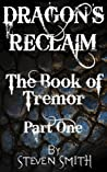 Dragon's Reclaim: The Book of Tremor: Part One