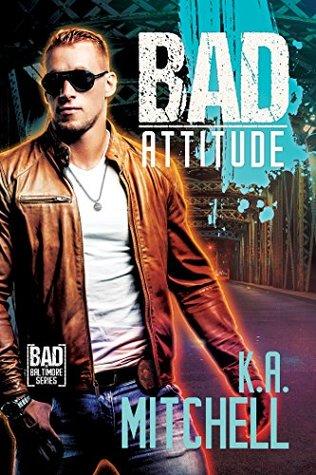 Bad Attitude (Bad in Baltimore #3)