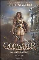 Godmaker (Jeweled Goddess, #1)