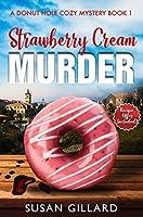 Strawberry Cream Murder (Donut Hole Cozy Mystery #1)