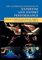 The Cambridge Handbook of Expertise and Expert Performance (Cambridge Handbooks in Psychology)