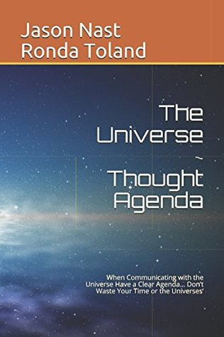 The Universe ~ Thought Agenda: When Communicating with the Universe Have a Clear Agenda… Don't Waste Your Time or the Universes'