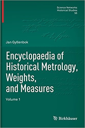 Encyclopaedia of Historical Metrology, Weights, and Measures Volume 1