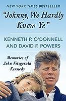 """Johnny, We Hardly Knew Ye"": Memories of John Fitzgerald Kennedy"