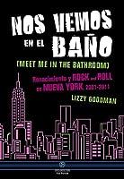 Nos vemos en el baño. Renacimiento y rock and roll en Nueva York, 2001-2011