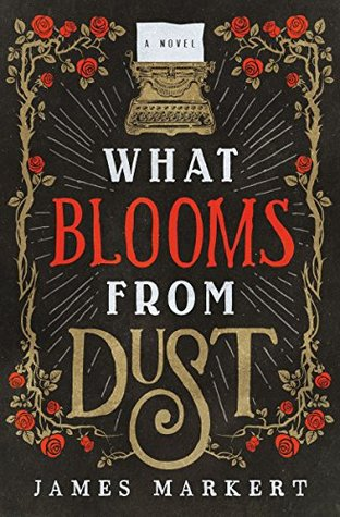 What Blooms from Dust by James Markert