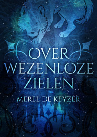 Over wezenloze zielen by Merel De Keyzer