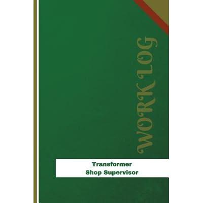 Transformer Shop Supervisor Work Log: Work Journal, Work
