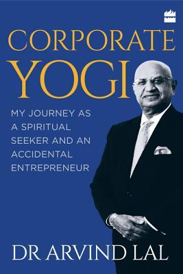 Corporate Yogi My Journey as a Spiritual Seeker and an Accidental Entrepreneur