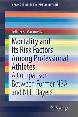 Mortality and Its Risk Factors Among Professional Athletes A Comparison Between Former NBA and NFL Players
