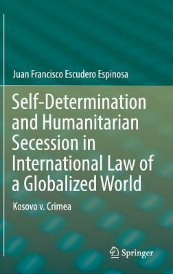 Self-Determination and Humanitarian Secession in International Law of a Globalized World Kosovo v