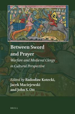 Between Sword and Prayer Warfare and Medieval Clergy in Cultural Perspective