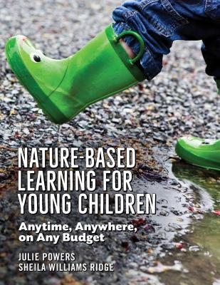 Nature-Based Learning for Every Preschool Setting: Start Small or Go Big  by  Julie Powers