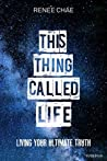 Book cover for This Thing Called Life: Living Your Ultimate Truth