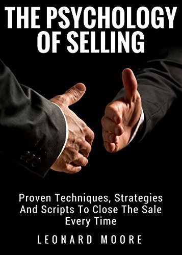 Persuasion The Psychology Of Selling - Proven Techniques, Strategies And Scripts To Close The Sale Every Time