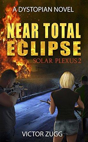 Near Total Eclipse: Solar Plexus 2 (A Dystopian EMP Post-Apocalyptic Fiction Novel)