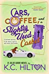 Cars, Coffee, and a Slightly Used Casket by K.C. Hilton