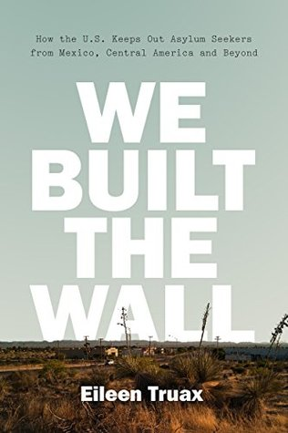 We Built the Wall: How the U.S. Keeps Out Asylum Seekers from Mexico, Central America and Beyond
