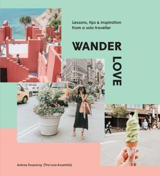 Wander Love: Lessons, Tips  Inspiration from a Solo Traveller