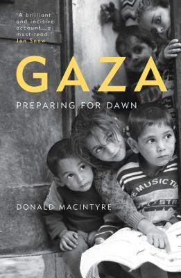 Gaza: Preparing for Dawn Donald Macintyre