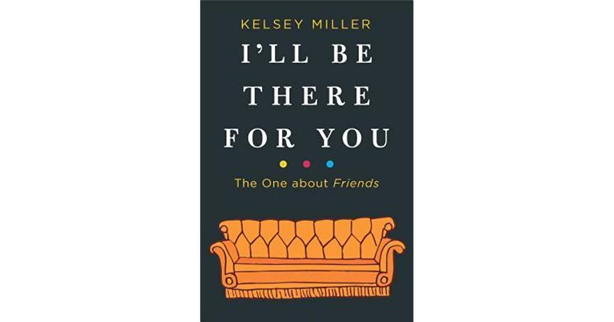 Ill Be There For You The One About Friends By Kelsey Miller
