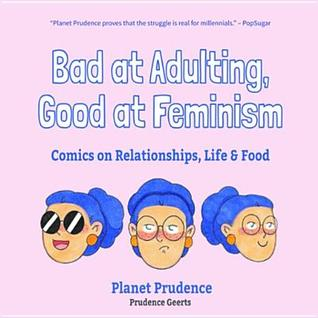 Bad at Adulting, Good at Feminism: Comics on Relationships, Life & Food