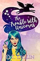 The Trouble with Unicorns: (Team Unicorn Talia #1)