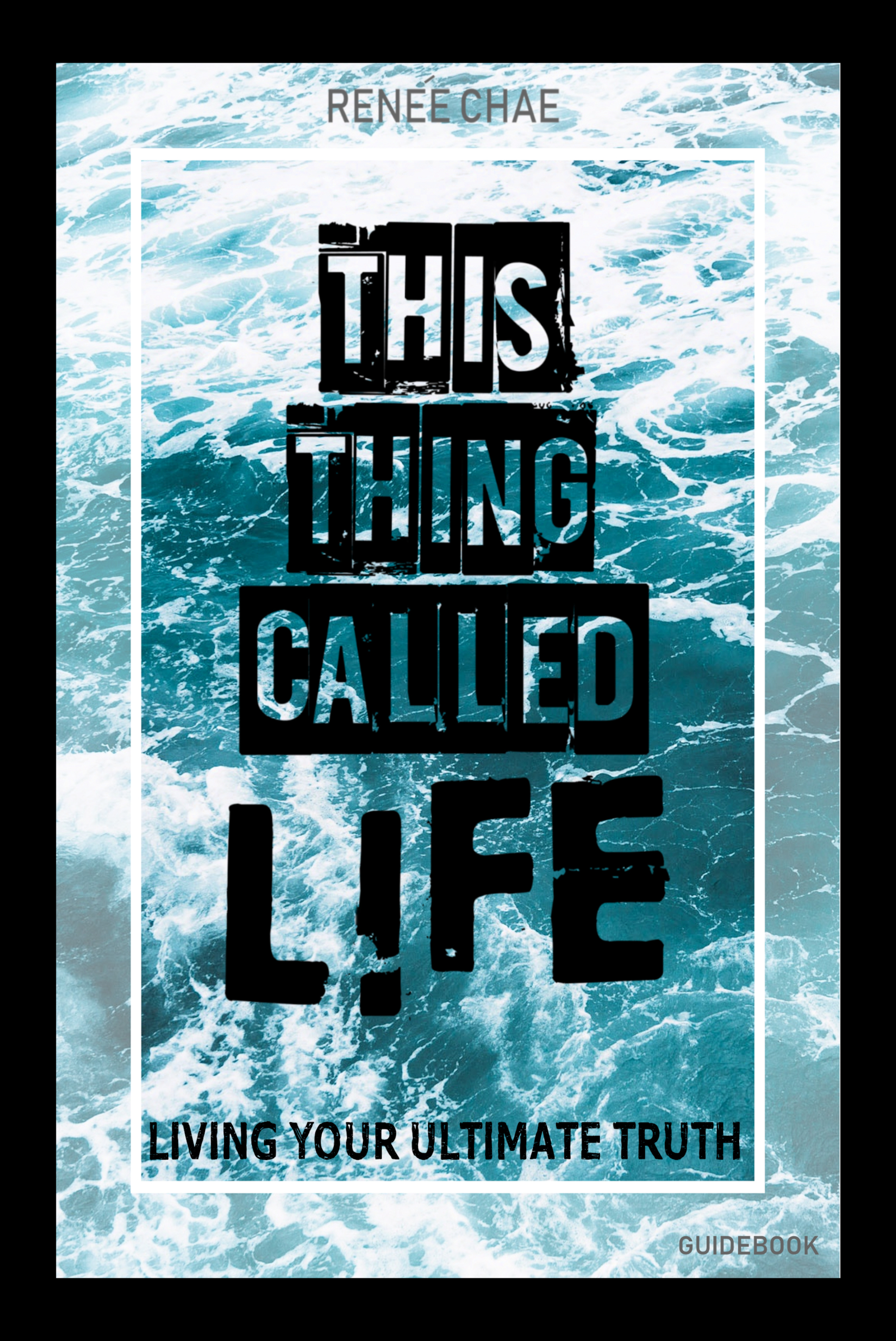 This Thing Called Life: Living Your Ultimate Truth