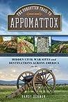 The Forgotten Trail to Appomattox: Hidden Civil War Sites and Destinations Across America