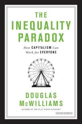 The Inequality Paradox How Capitalism Can Work for Everyone