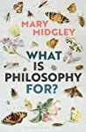 What Is Philosophy For? by Mary Midgley