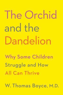 The Orchid and the Dandelion  Why Some Children Struggle and How All Can Thrive (15 Jan 2019, Bluebird)