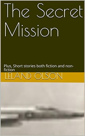 The Secret Mission: Plus, Short stories both fiction and non-fiction