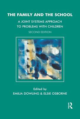 The Family and the School: A Joint Systems Approach to Problems with Children Emilia Dowling