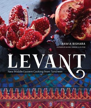 Levant: New Middle Eastern Cooking from Tanoreen Rawia Bishara, Sarah Zorn, Con Poulos