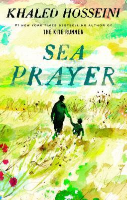 Sea Prayer by Khaled Hosseini