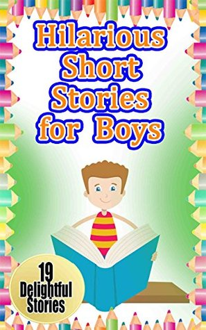 Hilarious Short Stories for Boys: 19 Super Funny Stories for Children (hilarious, funny, kids books)