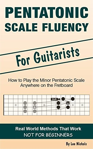 Pentatonic Scale Fluency: Learn How To Play the Minor Pentatonic Scale Effortlessly Anywhere on the Fretboard  by  Lee Nichols