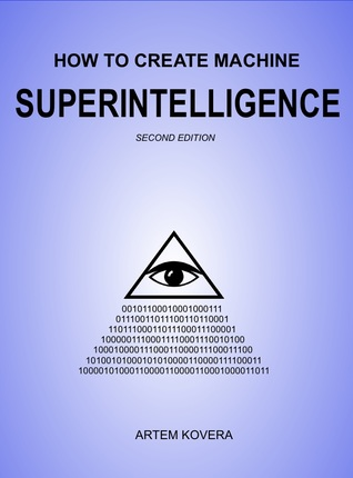 How to Create Machine Superintelligence: A Quick Journey through Classical/Quantum Computing, Artificial Intelligence, Machine Learning, and Neural Networks (Second Edition)