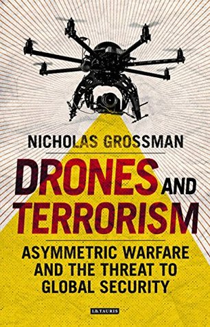 Drones and Terrorism: Asymmetric Warfare and the Threat to Global Security