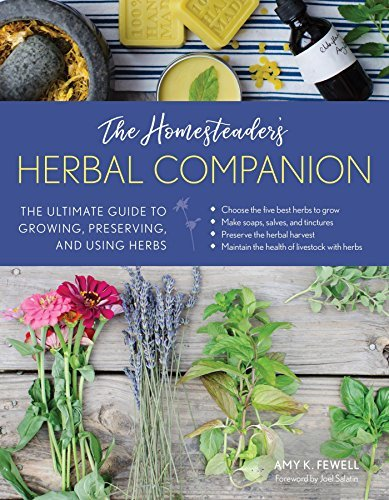 The Homesteader's Herbal Companion The Ultimate Guide to Growing, Preserving, and Using Herbs