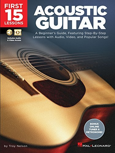 First 15 Lessons - Acoustic Guitar: A Beginners Guide, Featuring Step-By-Step Lessons with Audio, Video, and Popular Songs!  by  Troy Nelson