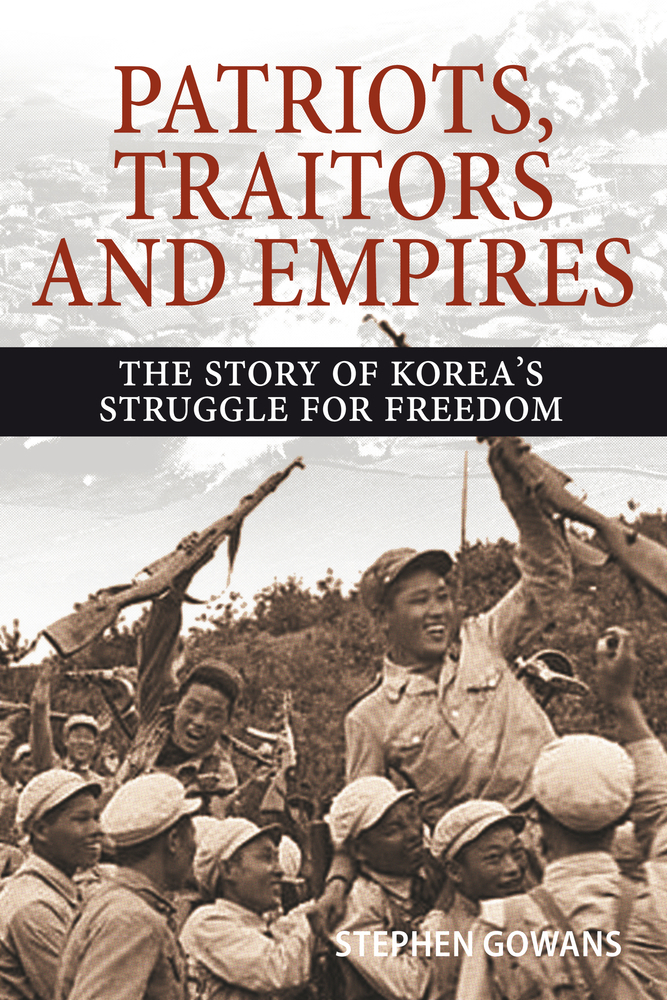 Patriots, Traitors and Empires The Story of Korea's Struggle for Freedom